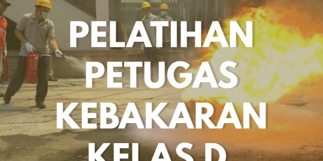 FIRE CERTIFICATION LEVEL D – Sertifikasi Depnakertrans (PASTI JALAN)